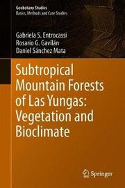 Subtropical Mountain Forests of Las Yungas: Vegetation and Bioclimate by Gabriela S. Entrocassi