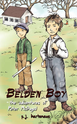 Belden Boy: - the Adventures of Peter McDugal by P. J. Hartenaus image
