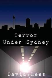 Terror Under Sydney by David Lees
