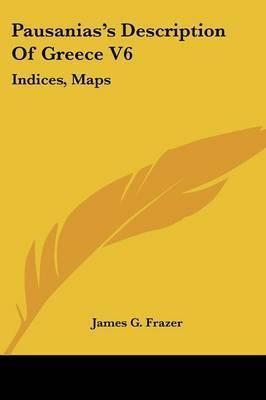 Pausanias's Description of Greece V6: Indices, Maps