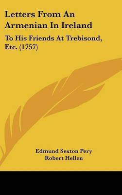 Letters From An Armenian In Ireland: To His Friends At Trebisond, Etc. (1757) by Edmund Sexton Pery