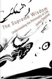 The Supreme Wisdom: Understanding the Philosophy of Life by Junior Dastine image