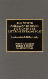 The Native American in Short Fiction in the Saturday Evening Post by Peter G Beidler