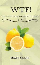 WTF! Life is Not Always What it Seems by David Clark image