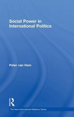 Social Power in International Politics by Peter Van Ham image