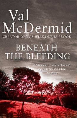 Beneath the Bleeding (Tony Hill & Carol Jordan #5) by Val McDermid image