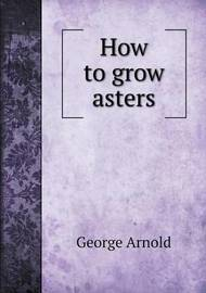 How to Grow Asters by George Arnold