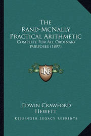 The Rand-McNally Practical Arithmetic: Complete for All Ordinary Purposes (1897) by Edwin Crawford Hewett