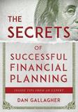 The Secrets of Successful Financial Planning by Dan Gallagher