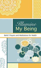 Illumine My Being by Bahai Publishing