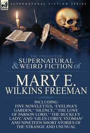 The Collected Supernatural and Weird Fiction of Mary E. Wilkins Freeman by Mary E.Wilkins Freeman