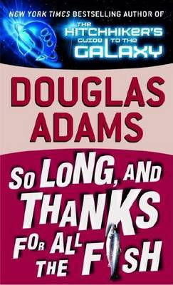 So Long, and Thanks for All the Fish (Hitchhiker's Guide to the Galaxy #4) by Douglas Adams image