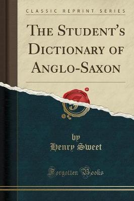 The Student's Dictionary of Anglo-Saxon (Classic Reprint) by Henry Sweet