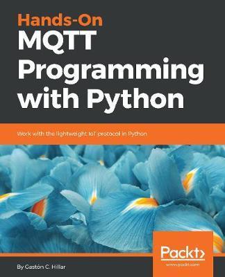 Hands-On MQTT Programming with Python by Gaston C Hillar