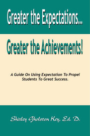 Greater the Expectations Greater the Achievements! by Shirley Gholston Key image