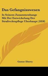 Das Gefangnisswesen: In Seinem Zusammenhange Mit Der Entwickelung Der Strafrechtspflege Uberhaupt (1858) by Gustav Eberty image