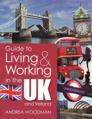 Guide to Living and Working in the UK and Ireland by Andrea Woodman