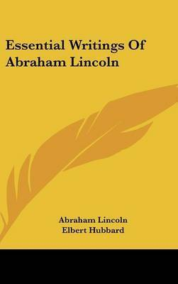 Essential Writings of Abraham Lincoln by Abraham Lincoln
