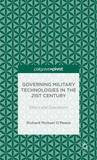 Governing Military Technologies in the 21st Century: Ethics and Operations by Richard Michael O'Meara