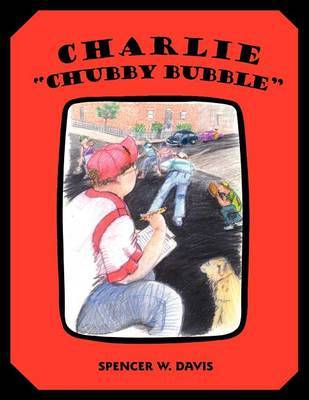 """Charlie """"Chubby Bubble"""" by Spencer W. Davis"""
