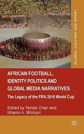 African Football, Identity Politics and Global Media Narratives by Tendai Chari