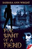 For Want of a Fiend by Barbara Ann Wright