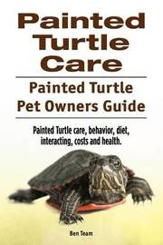 Painted Turtle Care. Painted Turtle Pet Owners Guide. Painted Turtle Care, Behavior, Diet, Interacting, Costs and Health. by Ben Team