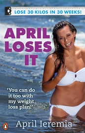April Loses it: 30 Kilos in 30 Weeks! by April Ieremia