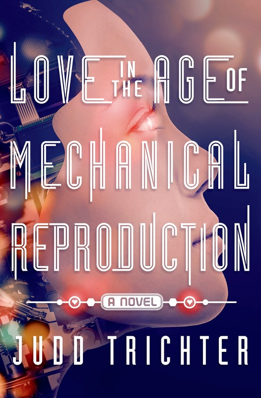 Love in the Age of Mechanical Reproduction by Judd Trichter