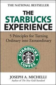 The Starbucks Experience: 5 Principles for Turning Ordinary Into Extraordinary by Joseph Michelli image