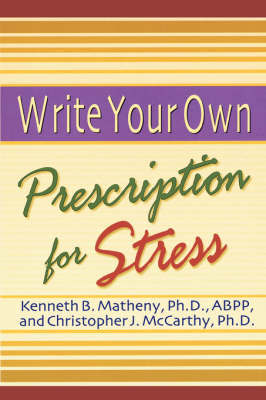 Write Your Own Prescription for Stress by Matheny K