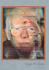 Jack Bruchard ... an Introduction by George M. Grogan