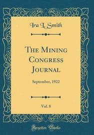 The Mining Congress Journal, Vol. 8 by Ira L Smith