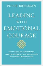 Leading With Emotional Courage by Peter Bregman