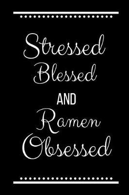 Stressed Blessed Ramen Obsessed by Cool Journals Press