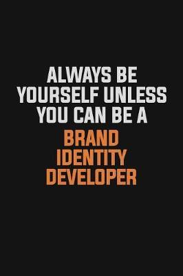Always Be Yourself Unless You Can Be A Brand Identity Developer by Camila Cooper