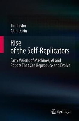 Rise of the Self-Replicators by Tim Taylor