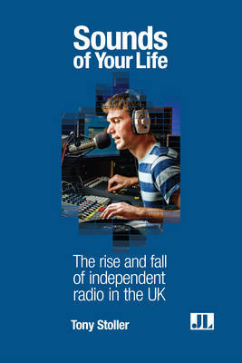 Sounds of Your Life: The Rise and Fall of Independent Radio in the UK by Tony Stoller image
