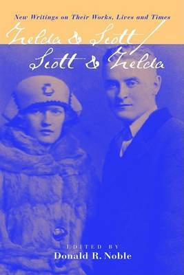 Zelda & Scott : Scott & Zelda - New Writings on Their Works, Lives and Times by Donald R Noble image