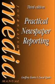 Practical Newspaper Reporting by David Spark