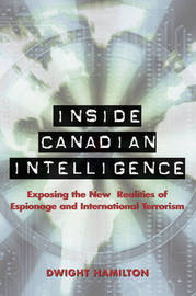 Inside Canadian Intelligence: Exposing the New Realities of Espionage and International Terrorism by Dwight Hamilton image