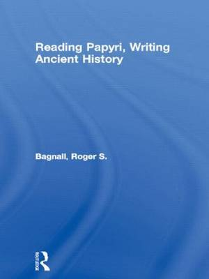Reading Papyri, Writing Ancient History by Roger S Bagnall image