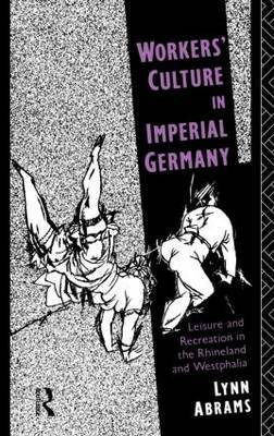 Workers' Culture in Imperial Germany by Lynn Abrams image