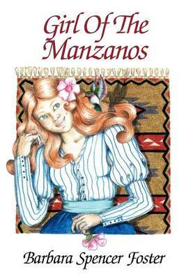 Girl of the Manzanos by Barbara Spencer Foster