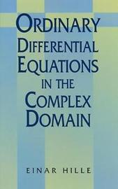 Ordinary Differential Equations in the Complex Domain by Einar Hille