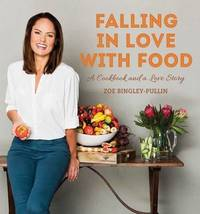 Falling In Love With Food by Zoe Bingley-Pullin