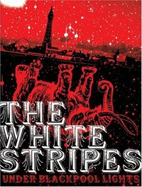 The White Stripes - Under Blackpool Lights on