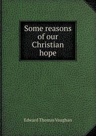 Some Reasons of Our Christian Hope by Edward Thomas Vaughan