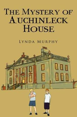 The Mystery of Auchinleck House by Lynda Murphy