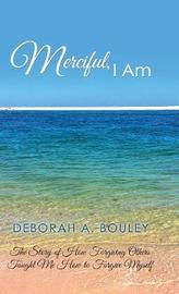 Merciful, I Am by Deborah a Bouley image